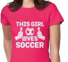 This Girl Loves Soccer! Womens Fitted T-Shirt