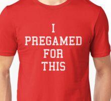 I pregamed for this Unisex T-Shirt
