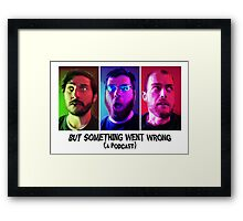 But Something Went Wrong (a podcast) Framed Print