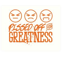 Pissed Off For Greatness Art Print