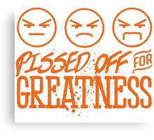 Pissed Off For Greatness Canvas Print