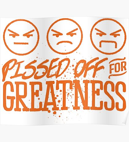 Pissed Off For Greatness Poster
