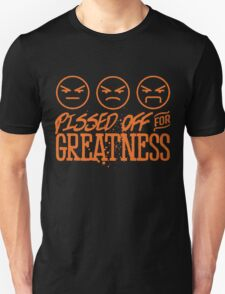 Pissed Off For Greatness Unisex T-Shirt