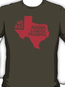 Texas Pride Series - Bigger, Louder, Prouder. T-Shirt