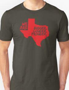 Texas Pride Series - Bigger, Louder, Prouder. Unisex T-Shirt