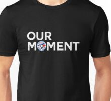 #OurMoment Toronto Blue Jays Unisex T-Shirt