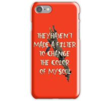 They Haven't  Made A Filter  To Change  The Color  Of My Soul iPhone Case/Skin