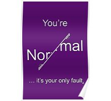 You're Normal - it's your only fault (White for dark backgrounds). Poster