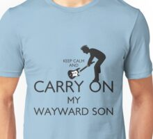 Keep Calm and Carry On My Wayward Son! Unisex T-Shirt