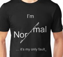 I'm Normal - it's my only fault (White for dark backgrounds). Unisex T-Shirt