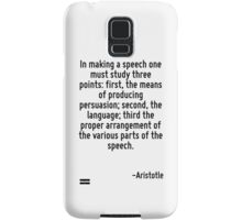In making a speech one must study three points: first, the means of producing persuasion; second, the language; third the proper arrangement of the various parts of the speech. Samsung Galaxy Case/Skin