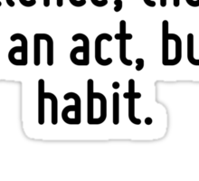 We are what we repeatedly do. Excellence, then, is not an act, but a habit. Sticker