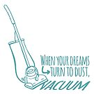 When your dreams turn to dust vacuum by Sarah Trett