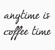 Anytime Is Coffee Time by DesignFactoryD