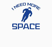 I Need More Space Unisex T-Shirt