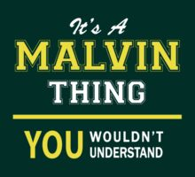 It's A MALVIN thing, you wouldn't understand !! by satro