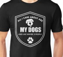 All I care about are my dogs and like maybe 3 people - T-shirts & Hoodies Unisex T-Shirt