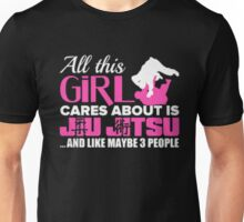 All this girl cares about is jiu jitsu and like maybe 3 people - T-shirts & Hoodies Unisex T-Shirt