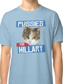 Pussies for Hillary Classic T-Shirt