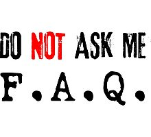 Do not ask me F.A.Q (black) Photographic Print