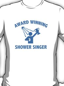 Award Winning Shower Singer T-Shirt
