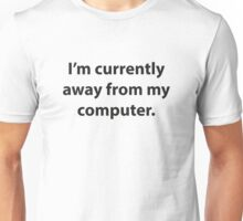 I'm Currently Away From My Computer Unisex T-Shirt