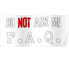 Do not ask me F.A.Q (white) Poster