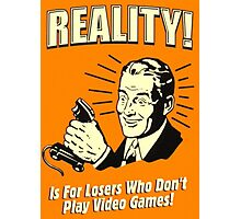 reality is for losers who don't play video games Photographic Print