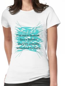 I've seen honest faces before. They're usually attached to liars. Womens Fitted T-Shirt