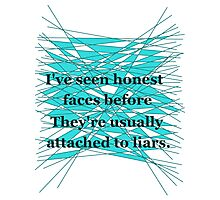 I've seen honest faces before. They're usually attached to liars. Photographic Print