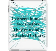I've seen honest faces before. They're usually attached to liars. iPad Case/Skin