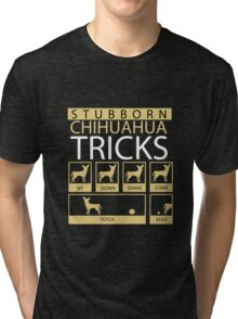 Stubborn Chihuahua Tricks Tri-blend T-Shirt