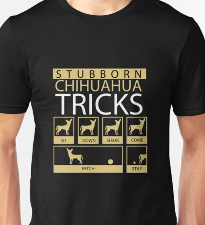 Stubborn Chihuahua Tricks Unisex T-Shirt