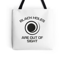 Black Holes Are Out Of Sight Tote Bag