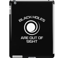 Black Holes Are Out Of Sight iPad Case/Skin