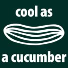 Cool as a cucumber by STREAT