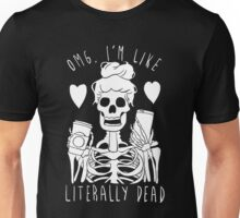 OMG I'm Like Literally Dead Unisex T-Shirt