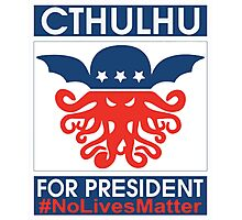 Cthulhu For President No Lives Matter Funny Photographic Print