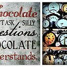 Chocolate understands ~ anytime! by ©The Creative  Minds