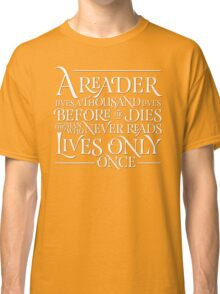 A Reader Lives A Thousand Lives Classic T-Shirt