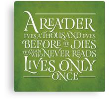 A Reader Lives A Thousand Lives Canvas Print