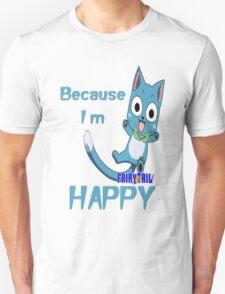 Because I'm Happy Unisex T-Shirt