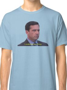 I Understand Nothing - Michael Scott Classic T-Shirt