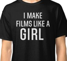 I Make Films Like A Girl - White Text Classic T-Shirt