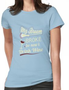 BROOM BROKE, DRINK WINE, HALLOWEEN COSTUMES Womens Fitted T-Shirt