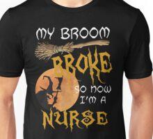 My Broom broke so now I'm a nurse Unisex T-Shirt
