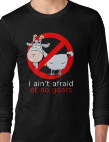 i aint afraid of no goat Long Sleeve T-Shirt