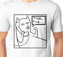 True, True Cat T shirt Unisex T-Shirt