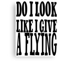 Do I Give a Flying ..... Canvas Print