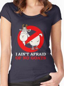 I AIN'T AFRAID OFON GOATS Women's Fitted Scoop T-Shirt